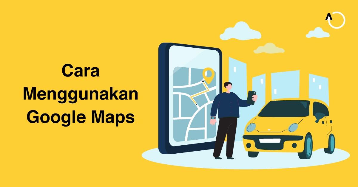 cara-menggunakan-google-maps